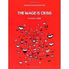 The Image Is Crisis by Nancy Jones (Paperback / softback, 2014)