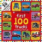 First 100 Trucks and Things That Go Lift-The-Flap: Over 50 Fun Flaps to Lift and Learn by Roger Priddy (Board book, 2015)