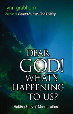 1 of 1 - Dear God! What's Happening to Us?: Halting Eons of Manipulation, Grabhorn, Lynn,