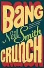 Bang Crunch by Neil Smith (Paperback, 2008)