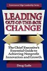 Leading Out-Of-The-Box Change: The Chief Executive's Essential Guide to Achieving Nonprofit Innovation and Growth by Douglas C Eadie, Doug Eadie (Paperback / softback, 2012)