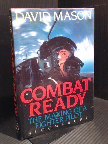 Combat Ready: Making of a Fighter Pilot-David Mason, 9780747502593