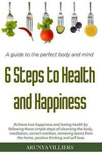 6 Steps to Health & Happiness by Arunya Villiers (English) Paperback Book Free S