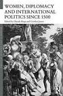 Women, Diplomacy and International Politics Since 1500 by Taylor & Francis Ltd (Paperback, 2015)