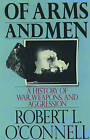 Of Arms and Men: History of War, Weapons and Aggression by Robert L. O'Connell (Paperback, 1990)