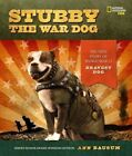 Stubby the War Dog: The True Story of World War I's Bravest Dog by Ann Bausum (Hardback, 2014)