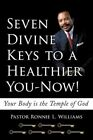 Seven Divine Keys to a Healthier You-now Your Body Is The Temple of God Paperback – 4 Nov 2010