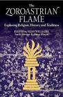 The Zoroastrian Flame: Exploring Religion, History and Tradition by I.B.Tauris & Co Ltd (Hardback, 2016)
