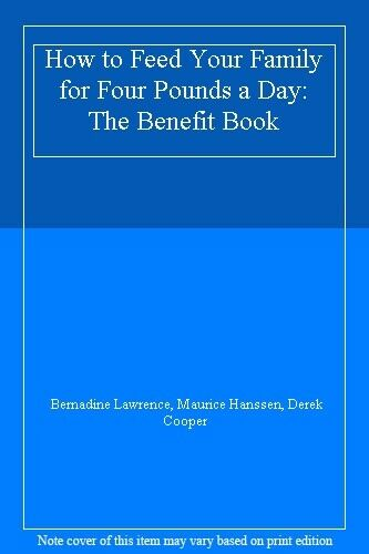 How to Feed Your Family for Four Pounds a Day: The Benefit Book,Bernadine Lawre