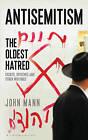 Anti-Semitism: The Oldest Hatred by John Mann (Paperback, 2015)