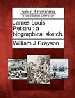 James Louis Petigru: A Biographical Sketch. by William J Grayson (Paperback / softback, 2012)