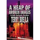 A Heap of Broken Images: A Don DeCarlo Thriller by Terry Brejla (Paperback / softback, 2002)
