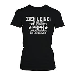 Papa Zieh Leine Damen T-Shirt Fun Shirt Spruch Geschenk Idee Tochter Kind Lustig