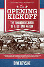 The Opening Kickoff: The Tumultuous Birth of a Football Nation by Dave Revsine (Paperback, 2015)