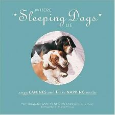 Where Sleeping Dogs Lie: Cozy Canines and Their Napping Nests - Acceptable - Hum