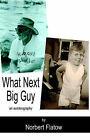 What Next Big Guy by Norbert Flatow (Paperback / softback, 2004)
