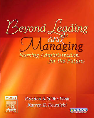 Beyond Leading and Managing: Nursing Administration for the Future by Yoder-Wis