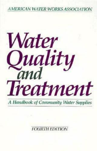 Water Quality and Treatment: A Handbook of Community Water Supplies, American Wa
