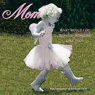 Mom: What Would I Do without Someone Like You? by Sellers Publishing (Hardback, 2010)