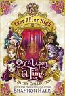 Ever After High: Once Upon a Time: A Story Collection by Shannon Hale (Hardback, 2014)