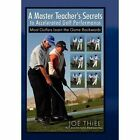 a Master Teacher's Secrets to Accelerated Golf Performance 9781453507964