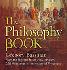 The Philosophy Book: From the Rigveda to the New Atheism, 250 Milestones in the History of Philosophy by Gregory Bassham (Hardback, 2016)