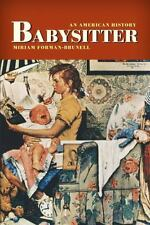Babysitter : An American History by Miriam Forman-Brunell (2011, Paperback)