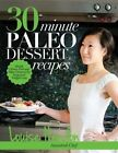 30-Minute Paleo Dessert Recipes: Simple Gluten-Free and Paleo Desserts for Improved Weight-Loss by Louise Hendon (Paperback / softback, 2013)