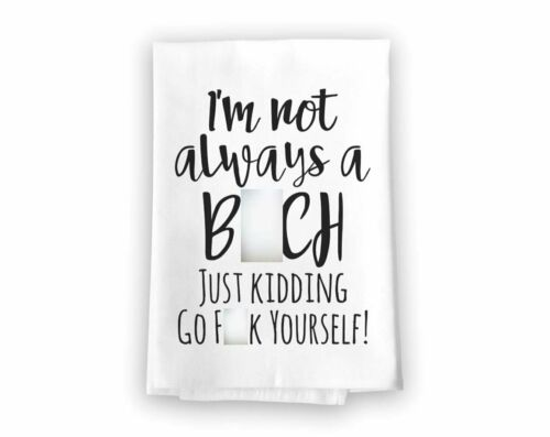I/'m Not Always a B**ch Flour Sack Towel Funny Inappropriate Multi-Purpose Towel