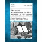 Historical Introduction to the Private Law of Rome by James Muirhead, Alexander Grant, Henry Goudy (Paperback / softback, 2013)