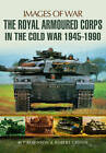 The Royal Armoured Corps in the Cold War 1946 - 1990 by Robert Griffin, M. P. Robinson (Paperback, 2016)