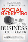 Social Marketing to the Business Customer: Listen to Your B2B Market, Generate Major Account Leads, and Build Client Relationships by Paul Gillin, Eric Schwartzman (Hardback, 2011)