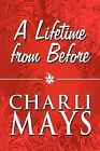 A Lifetime from Before by Charli Mays (Paperback / softback, 2009)