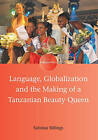 Language, Globalization and the Making of a Tanzanian Beauty Queen by Sabrina Billings (Paperback, 2013)