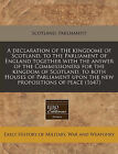 A Declaration of the Kingdome of Scotland, to the Parliament of England Together with the Answer of the Commissioners for the Kingdom of Scotland, to Both Houses of Parliament Upon the New Propositions of Peace (1647) by Scotland Parliament (Paperback / softback, 2011)