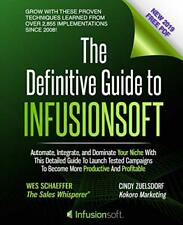 The Definitive Guide to Infusionsoft : How Mere Mortals Are Growing with the World's Most Powerful Small Business Marketing Automation Software (2012, Paperback)