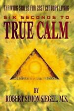 Six Seconds to True Calm : Thriving Skills for 21st Century Living