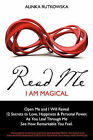 Read Me - I Am Magical: Open Me and I Will Reveal 12 Secrets to Love, Happiness & Personal Power. as You Leaf Through Me See How Remarkable You Feel by Alinka Rutkowska (Paperback / softback, 2010)