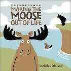 Making the Moose Out of Life by Oldland (Hardback, 2010)