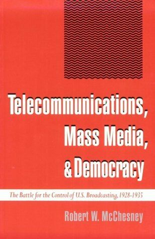 Telecommunications, Mass Media, and Democracy : The Battle for the Control of U.