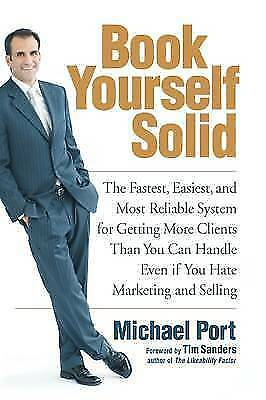 Book Yourself Solid: The Fastest, Easiest, and Most Reliable System for Getting