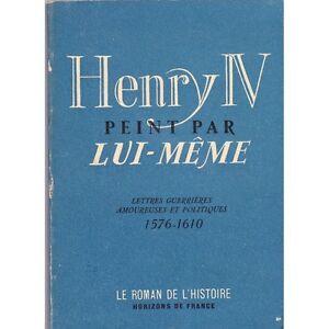 HENRY-IV-peint-par-LUI-MEME-lettres-guerrieres-amoureuses-et-politiques-1946