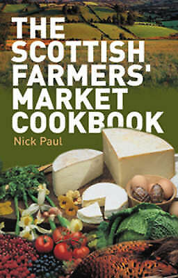 1 of 1 - The Scottish Farmers' Market Cookbook, Nick Paul, Very Good Book