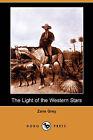 The Light of the Western Stars (Dodo Press) by Zane Grey (Paperback / softback, 2007)