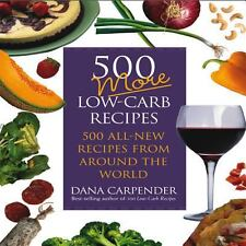 500 More Low-Carb Recipes : 500 All New Recipes from Around the World by Dana C…