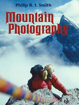 Mountain Photography by Philip R. I. Smith (Paperback, 2005)