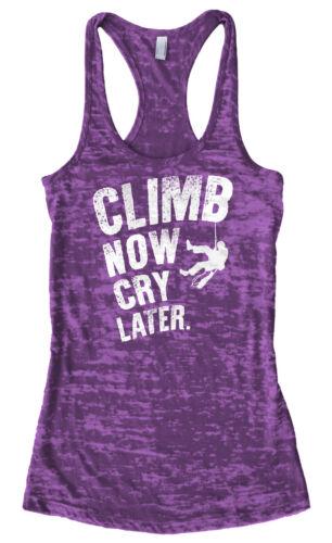 Climb Now Cry Later Women/'s Burnout Racerback Tank Top Rock Climber Gym Shirt