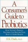 The Consumer's Guide to Probiotics : How Nature's Friendly Bacteria Can Restore Your Body to Super Health by Herb Joiner-Bey (2003, Paperback)