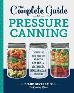 The Complete Guide to Pressure Canning: PAPERBACK 2018