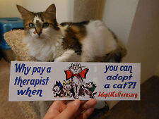 Why pay a therapist when you can adopt a cat! Decal bump sticker No Kill Charity